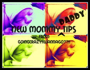 New Daddy Tips from GoingCrazy!!WannaGo??!!
