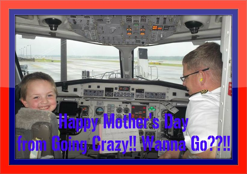 Happy Mother's Day from Going Crazy!! Wanna Go??!!