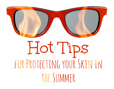 Summer Safety Tips - Hot Tips for Protecting Your Skin in the Summer