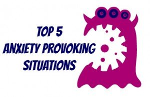 Top 5 Anxiety Provoking Situations