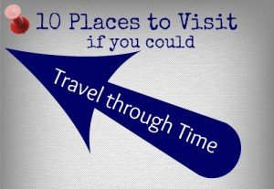 10 Places to Visit if you could Travel through Time