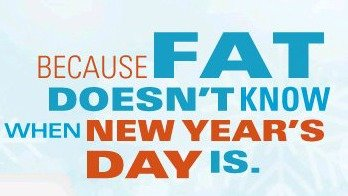 fat doesn't know New Year's Day