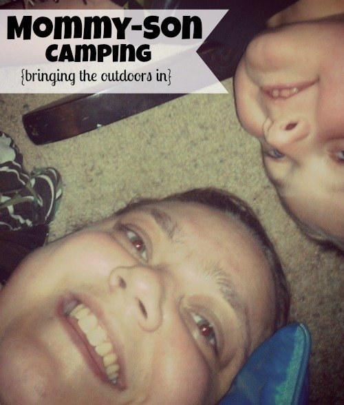 Mommy-Son camping {bringing the outdoors in}
