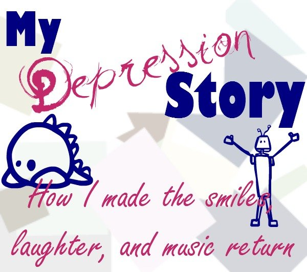 My Depression Story: How I made the smiles, laughter, and music return