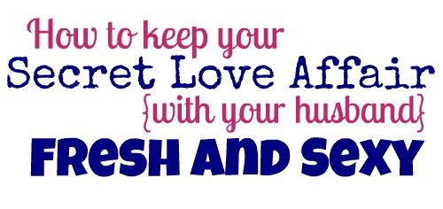 How to Keep your Secret Love Affair {with your husband} Fresh and Sexy #FreshNSexy #shop #cbias