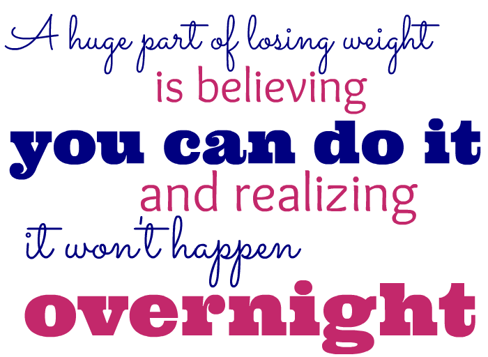 A huge part of losing weight is believing you can do it and realizing it won't happen overnight {Fatty Friday} weekly weight loss update