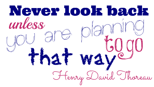 Never look back unless you are planning to go that way