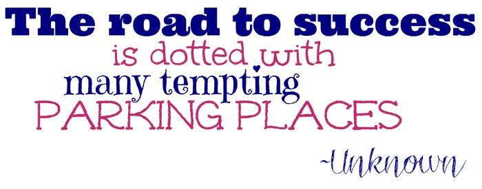 """""""The road to success is dotted with many tempting parking places."""" ~Unknown"""