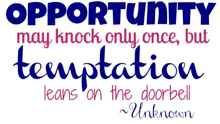"""Opportunity may knock only once, but temptation leans on the doorbell."" ~Unknown"