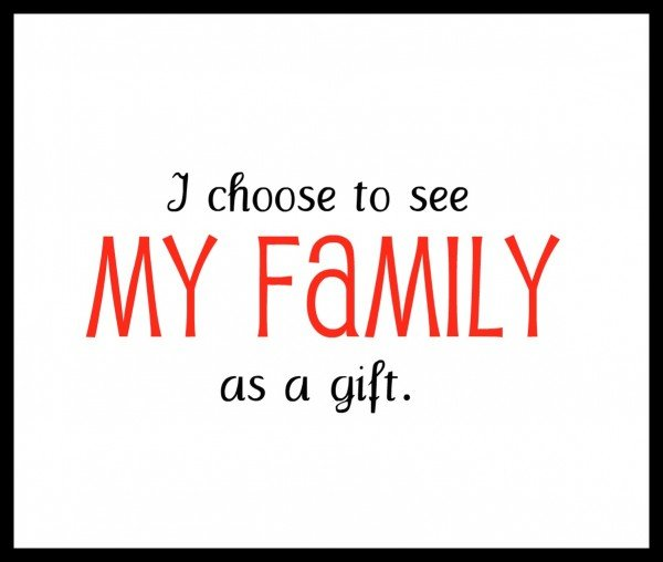 I choose to see my family as a gift