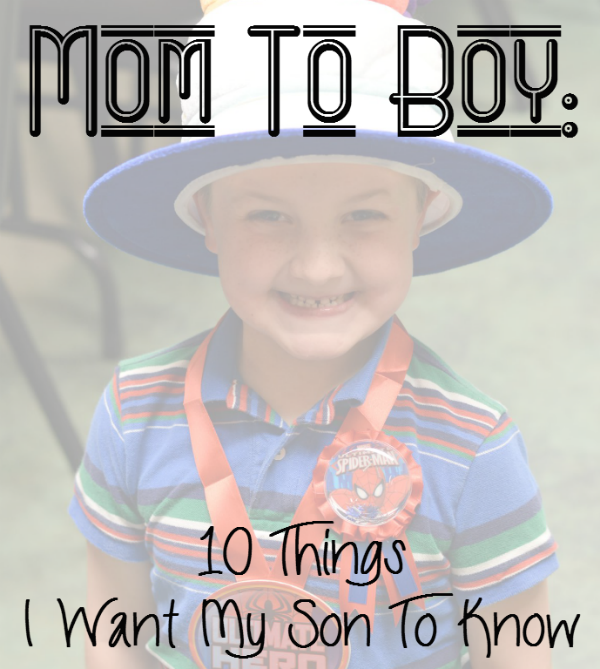 Mom to Boy: 10 Things I Want My Son To Know