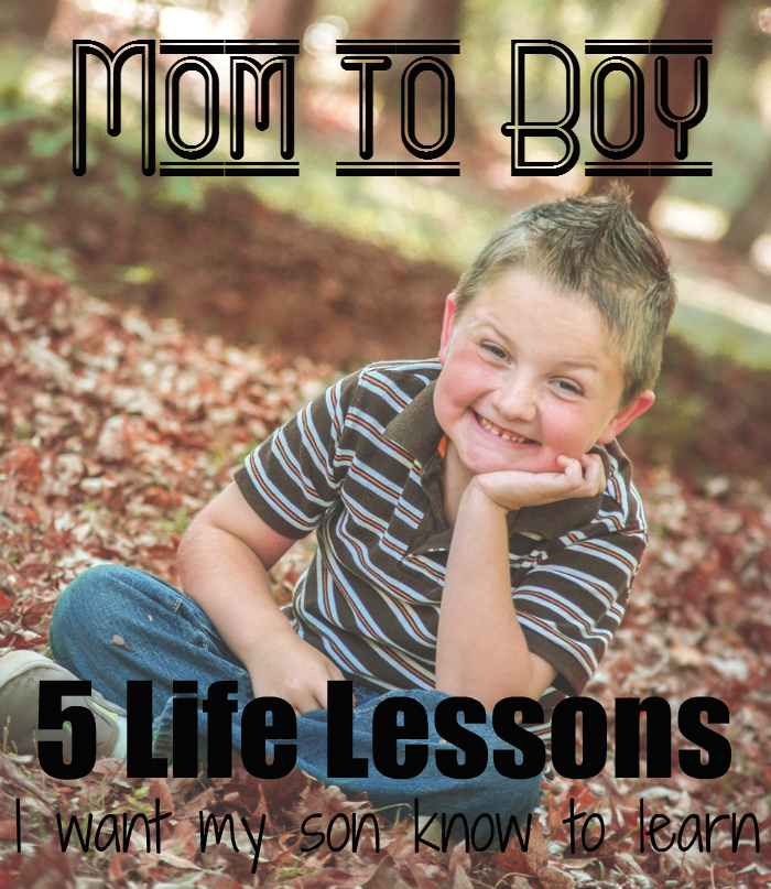 Mom to Boy: 5 Life Lessons that I want my son to learn #boymom #momtoboy